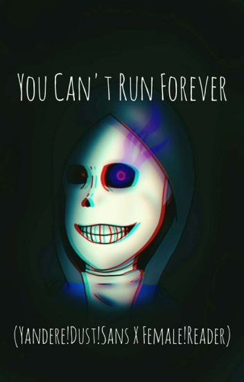 You Can't Run Forever [Yandere!Dust!Sans X Female!Reader