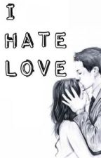 I HATE LOVE by CrowTitBaepsae