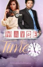Maybe This Time (KathNiel) [on hold] by AllthatsleftofMaexx
