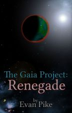 The Gaia Project: Renegade (Second book in the TGP trilogy) by evanpikeisweird
