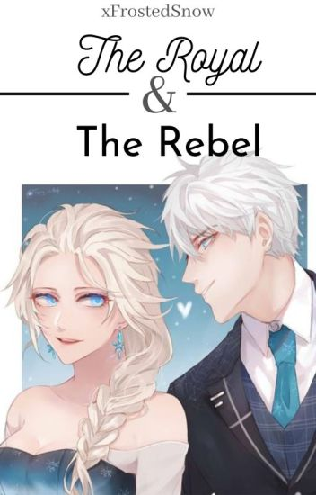 ♔TheRoyal & TheRebel۞(Jelsa|FanFic) [Editing]