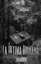 La última humama by Paula070201