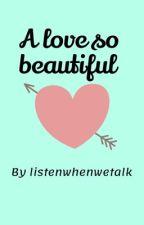 A love so beautiful by listenwhenwetalk
