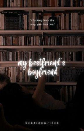 My Best Friends Boyfriend by Kenziexwrites
