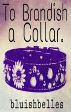 To Brandish a Collar. by bluishbelles