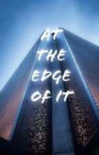 At the Edge of It by JeevesInGlasses19