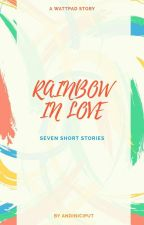 RAINBOW IN LOVE (SEVEN SHORT STORY) by andiniciput