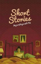 Short Stories by AyushyushYo