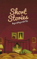 Short Stories by AyushyushYo