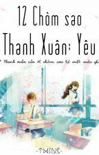 ( 12 chòm sao) Thanh Xuân: Yêu by SOD-aCream