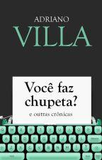 Você faz Chupeta e outras crônicas by AdrianoVilla