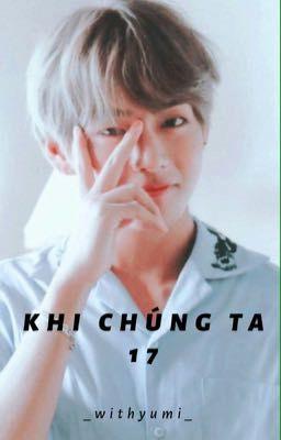 Đọc truyện Khi Chúng Ta 17 • Taehyung