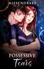 Possessive Tears by MissenDrake