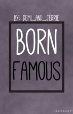 Born Famous (ON HOLD) by Demi_and_Jerrie