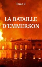 tome 3: La bataille d'Emmerson by ethylene19