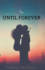 UNTIL FOREVER by Syokaumutulu