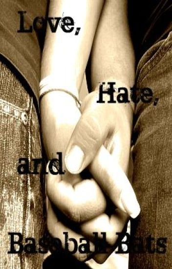 Love,Hate & Baseball Bats <3--- *On Hold*
