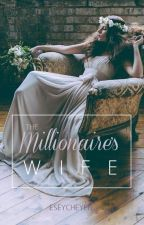 The Millionaire's Wife (On-going) [Revising and Editing the WHOLE PLOT] by eseycheyen