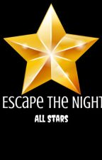 Escape The Night (ALL STARS EDITION) by TheTypicalType_