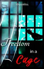 Freedom in a Cage (Love by Chance FF)  by 5huu53t5u