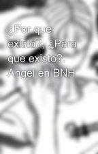 ¿Por que existo?, ¿Para que existo?:  Angel en BNH by stomblue