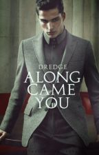 Along Came You by Dredge116
