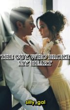 The Guy Who Broke My Heart by silly_gal