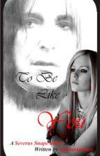To Be Like You (A Severus Snape Sister Story) by SpinnersPrince