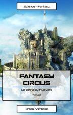 [En cours] Le conflit du Multivers - Tome 2/4 - Fantasy Circus by Orbital_Verbose