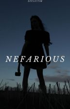 Nefarious | ✓ by Efflictim