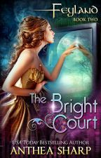 Feyland: The Bright Court by AntheaSharp
