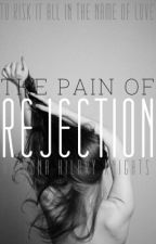 The Pain Of Rejection-under heavy editing by I-Am-Ariiiii
