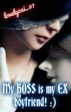 My BOSS is my EX-boyfriend! :) ONGOING by lovelycai_07