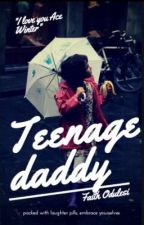 TEENAGE DADDY ✔ by faithodulesi