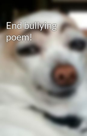 End bullying poem! by kerrt4875