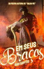 Em Seus Braços by Bibianesantos