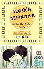 Decisión Definitiva Love By Chance - Fan Fiction - Abü/Dmar by DmarSpino