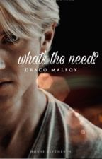 what's the need? || Draco Malfoy by gajalazzarj