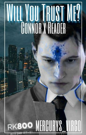 Will You Trust Me? // Connor x Reader