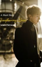 Overflowing Love Series by thelittlesun