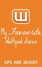 My favourite wattpad stories by lips_are_sealed