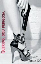 Querido, sou perigosa (3 livro da série querido) by Ecaridic