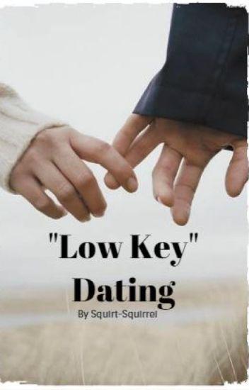 Dating low key