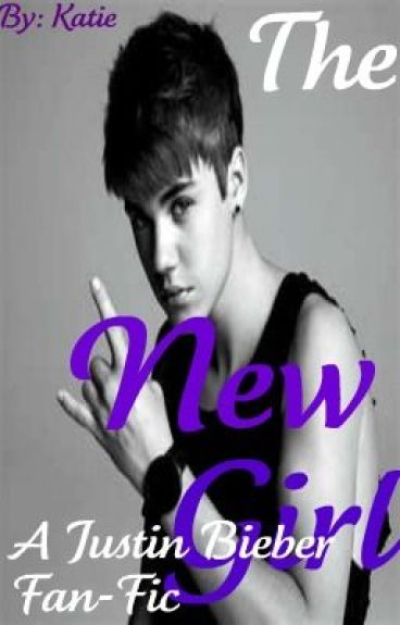 The New Girl ( A Justin Bieber Love Story)