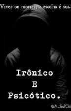 Irônico E Psicótico. (Em Andamento) by A_SuiCida
