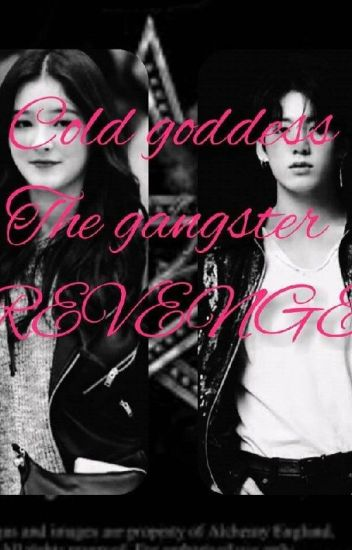 COLD GODDESS   THE GANGSTER REVENGE[completed]