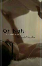 Or Nah - R.C by Garotas_Malvadas