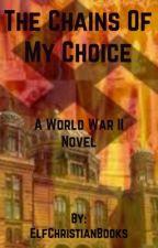 The Chains of my Choice by ElfChristianBooks