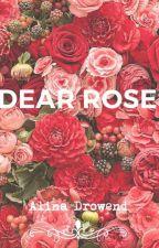 ♡Dear Rose♡ by AlinaDrowend