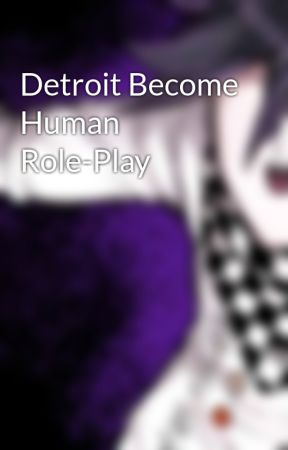 Detroit Become Human Role-Play by KyraTheFanGirl_1375